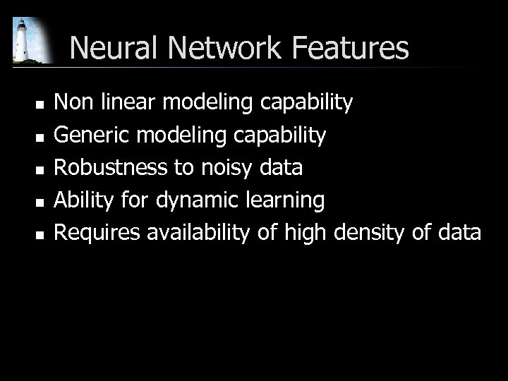 Neural Network Features n n n Non linear modeling capability Generic modeling capability Robustness