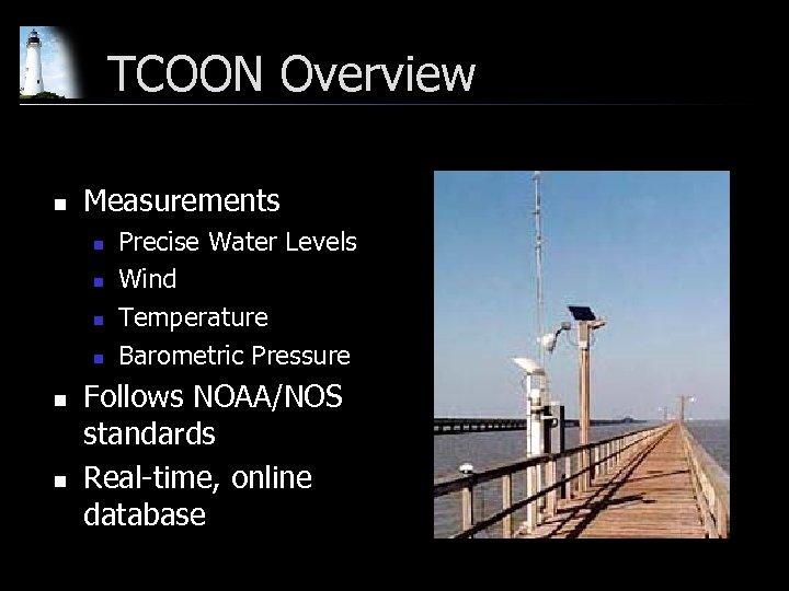TCOON Overview n Measurements n n n Precise Water Levels Wind Temperature Barometric Pressure