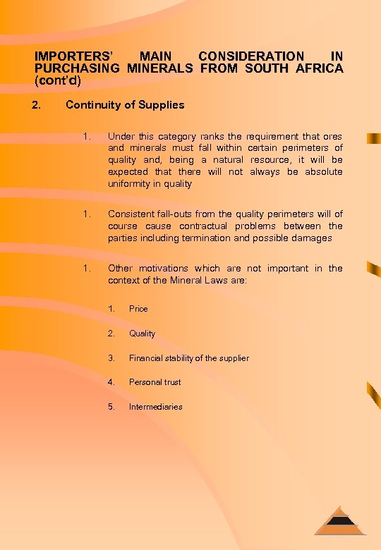 IMPORTERS' MAIN CONSIDERATION IN PURCHASING MINERALS FROM SOUTH AFRICA (cont'd) 2. Continuity of Supplies