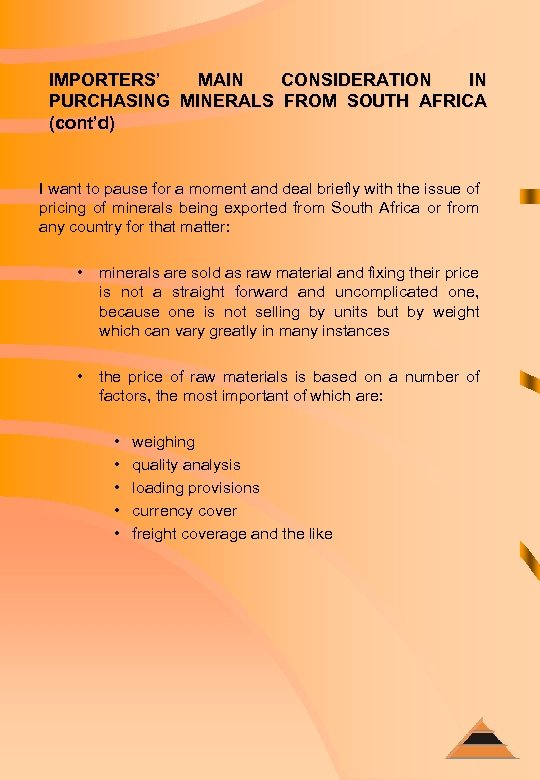 IMPORTERS' MAIN CONSIDERATION IN PURCHASING MINERALS FROM SOUTH AFRICA (cont'd) I want to pause