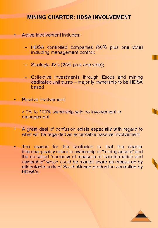 MINING CHARTER: HDSA INVOLVEMENT • Active involvement includes: – HDSA controlled companies (50% plus