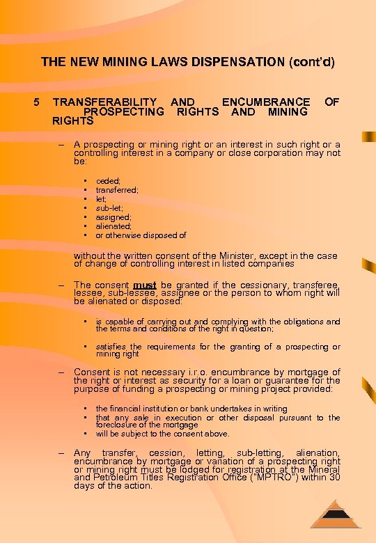 THE NEW MINING LAWS DISPENSATION (cont'd) 5 TRANSFERABILITY AND ENCUMBRANCE PROSPECTING RIGHTS AND MINING