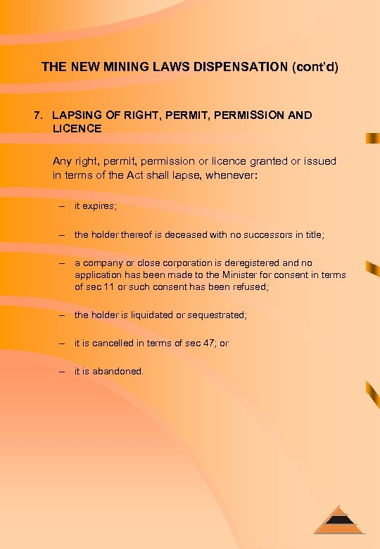 THE NEW MINING LAWS DISPENSATION (cont'd) 7. LAPSING OF RIGHT, PERMISSION AND LICENCE Any