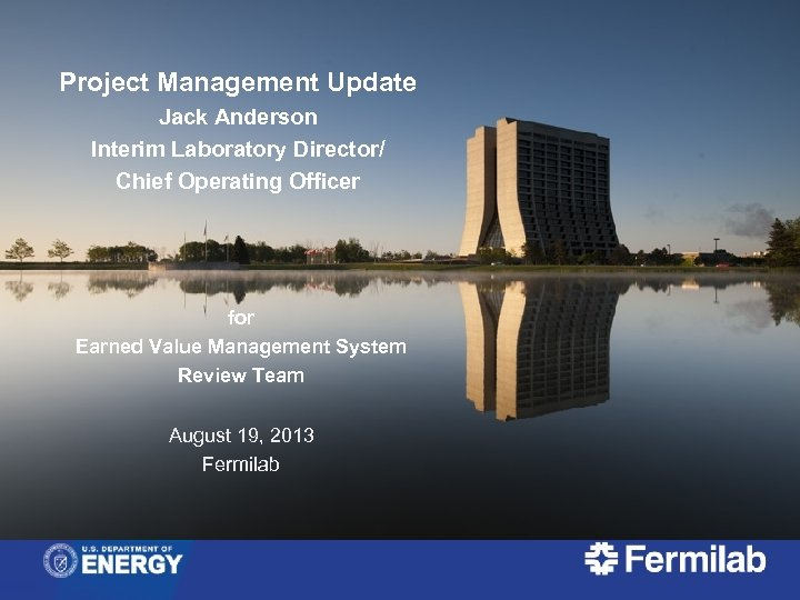 Project Management Update Jack Anderson Interim Laboratory Director/ Chief Operating Officer for Earned Value