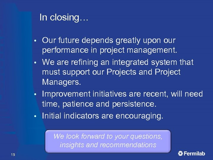 In closing… Our future depends greatly upon our performance in project management. • We
