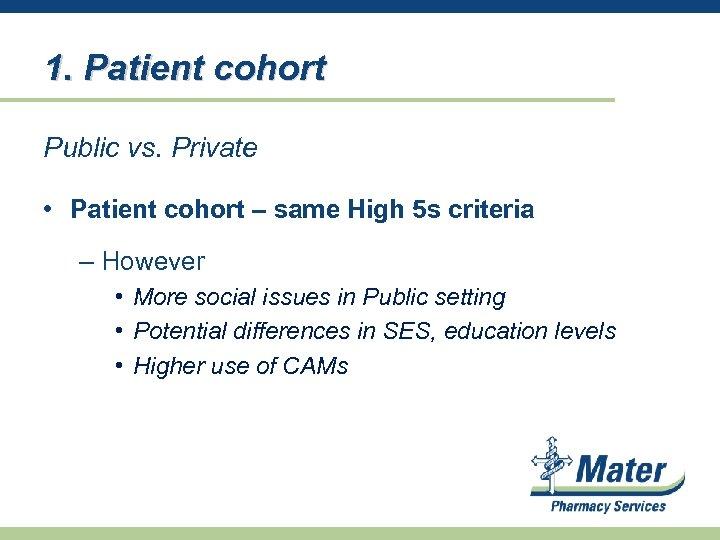 1. Patient cohort Public vs. Private • Patient cohort – same High 5 s