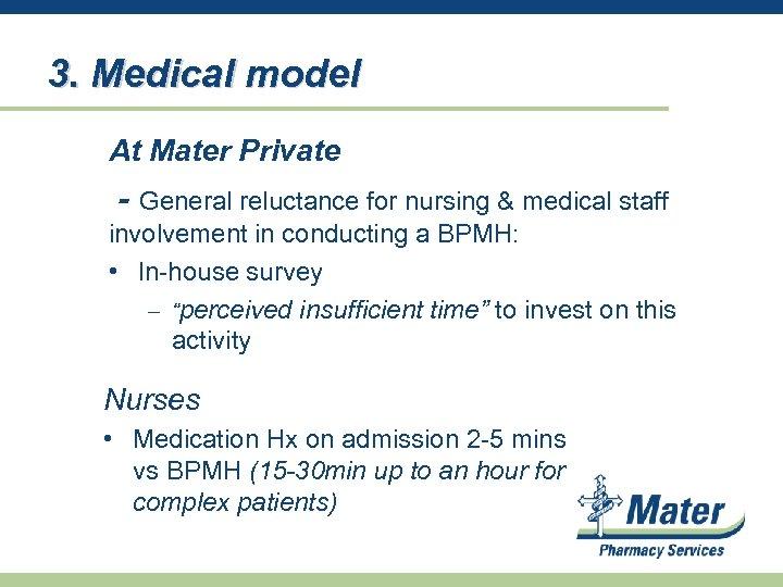 3. Medical model At Mater Private - General reluctance for nursing & medical staff