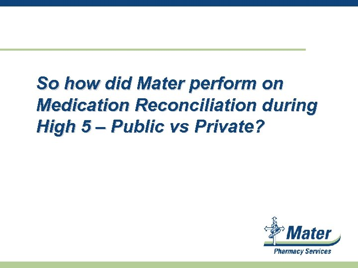 So how did Mater perform on Medication Reconciliation during High 5 – Public vs