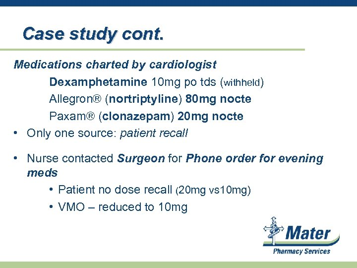 Case study cont. Medications charted by cardiologist Dexamphetamine 10 mg po tds (withheld) Allegron®
