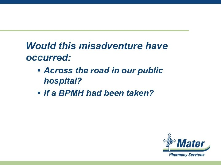 Would this misadventure have occurred: § Across the road in our public hospital? §