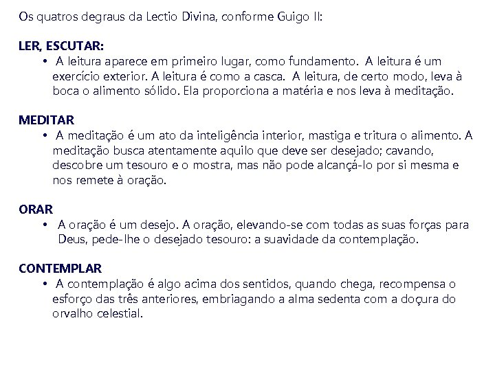 Os quatros degraus da Lectio Divina, conforme Guigo II: LER, ESCUTAR: • A leitura