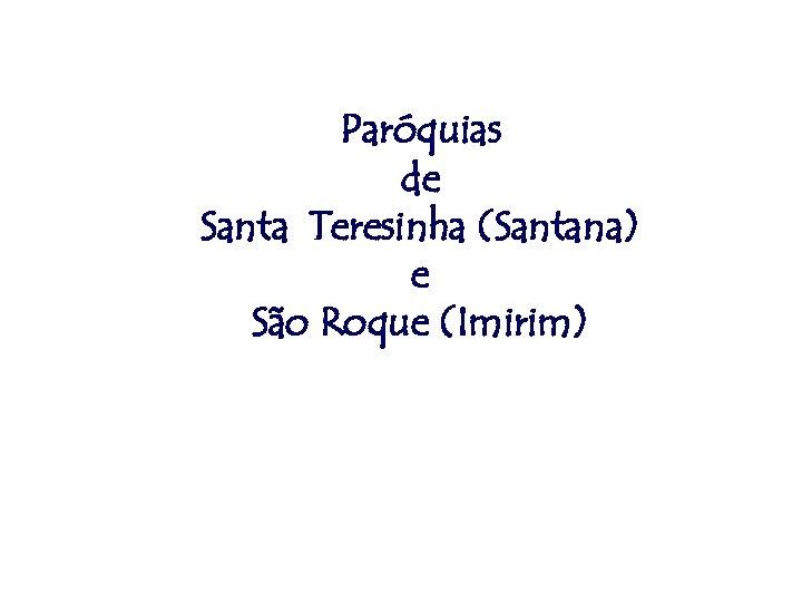 Paróquias de Santa Teresinha (Santana) e São Roque (Imirim)