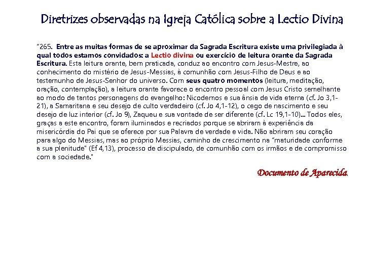 """Diretrizes observadas na Igreja Católica sobre a Lectio Divina """" 265. Entre as muitas"""