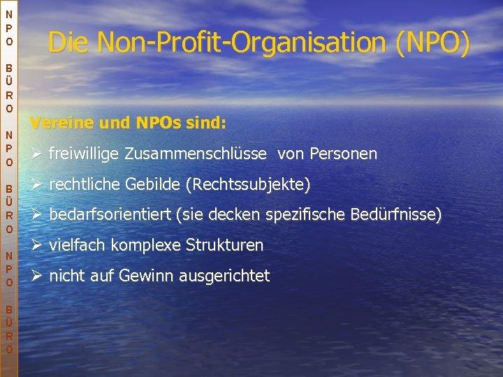 N P O B Ü R O Die Non-Profit-Organisation (NPO) Vereine und NPOs sind: