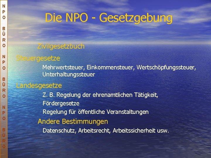 N P O B Ü R O Die NPO - Gesetzgebung Zivilgesetzbuch Steuergesetze Mehrwertsteuer,