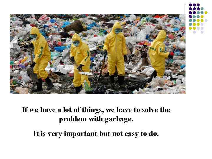 If we have a lot of things, we have to solve the problem with