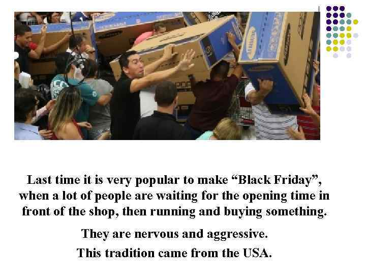 """Last time it is very popular to make """"Black Friday"""", when a lot of"""