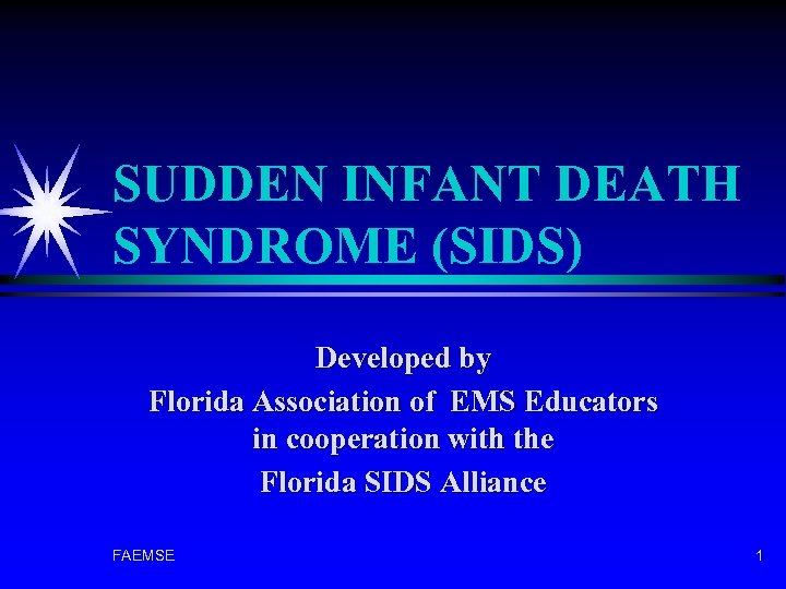 SUDDEN INFANT DEATH SYNDROME (SIDS) Developed by Florida Association of EMS Educators in cooperation
