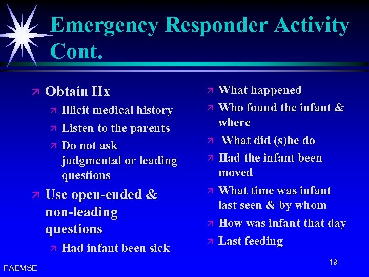 Emergency Responder Activity Cont. ä Obtain Hx ä ä Use open-ended & non-leading questions
