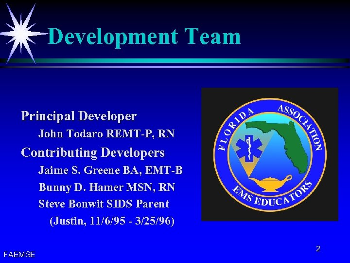 Development Team Principal Developer John Todaro REMT-P, RN Contributing Developers Jaime S. Greene BA,