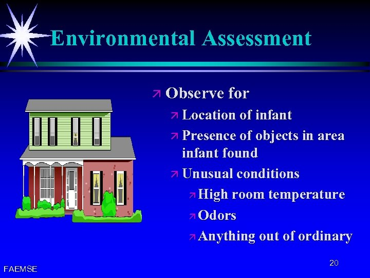 Environmental Assessment ä Observe for ä Location of infant ä Presence of objects in