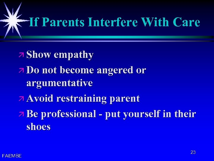 If Parents Interfere With Care ä Show empathy ä Do not become angered or