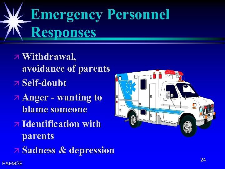 Emergency Personnel Responses ä Withdrawal, avoidance of parents ä Self-doubt ä Anger - wanting