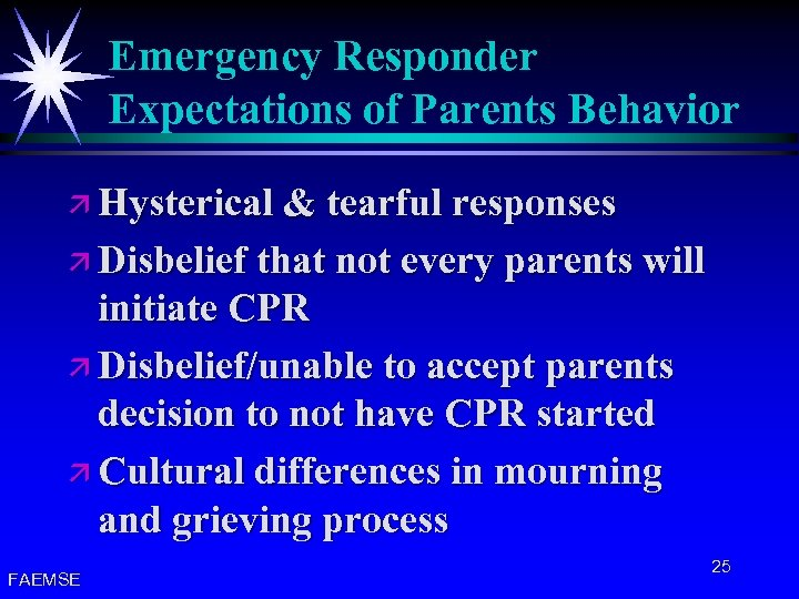 Emergency Responder Expectations of Parents Behavior ä Hysterical & tearful responses ä Disbelief that