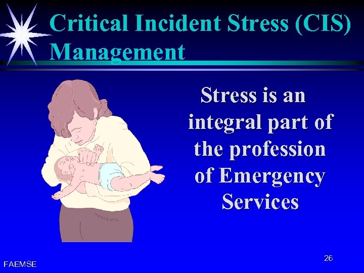 Critical Incident Stress (CIS) Management Stress is an integral part of the profession of