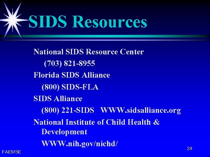 SIDS Resources National SIDS Resource Center (703) 821 -8955 Florida SIDS Alliance (800) SIDS-FLA