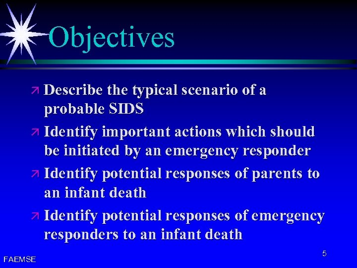 Objectives ä Describe the typical scenario of a probable SIDS ä Identify important actions