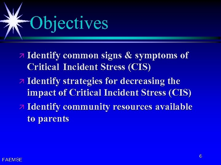 Objectives ä Identify common signs & symptoms of Critical Incident Stress (CIS) ä Identify