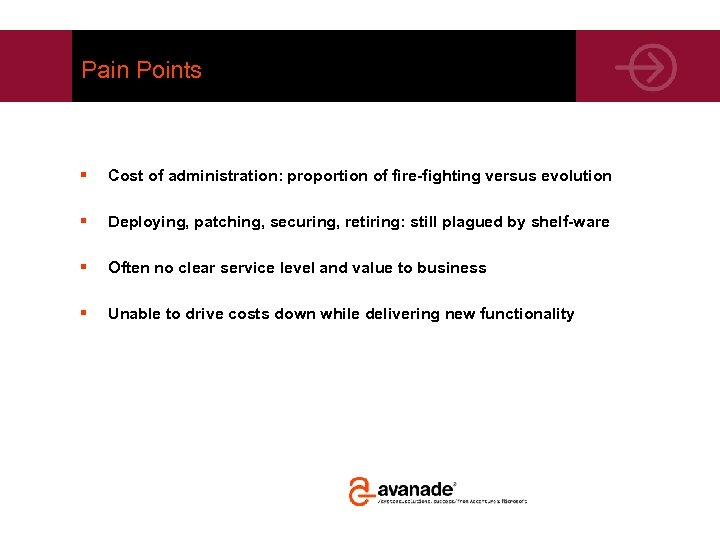 Pain Points § Cost of administration: proportion of fire-fighting versus evolution § Deploying, patching,