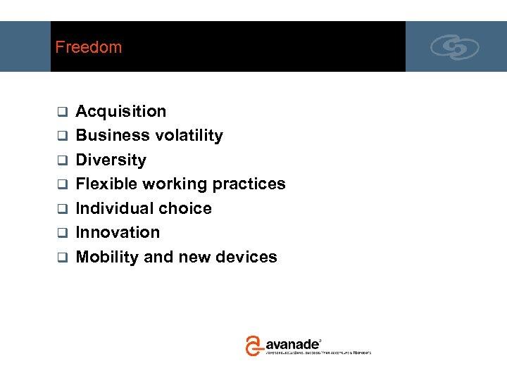 Freedom q q q q Acquisition Business volatility Diversity Flexible working practices Individual choice