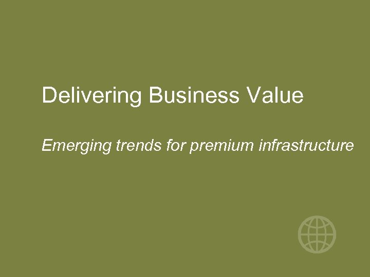 Delivering Business Value Emerging trends for premium infrastructure