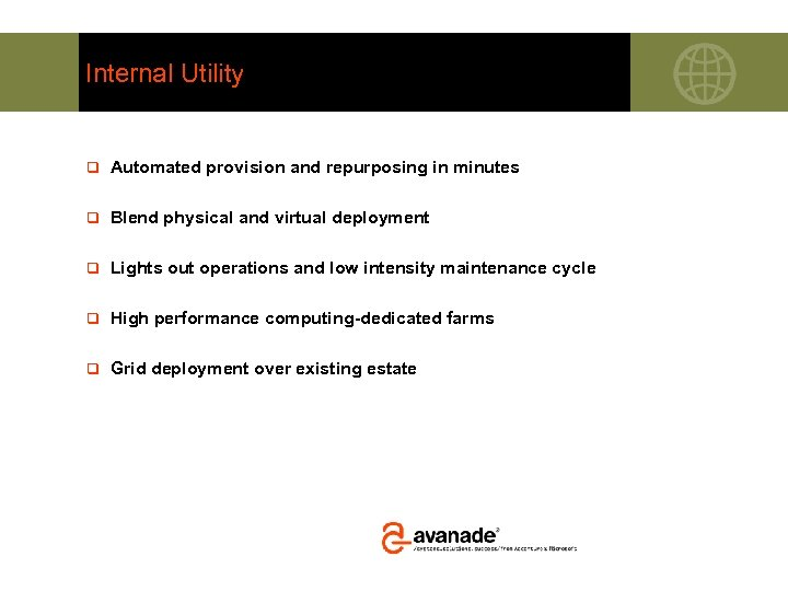 Internal Utility q Automated provision and repurposing in minutes q Blend physical and virtual