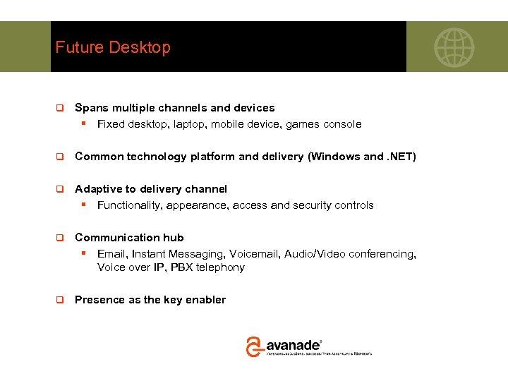 Future Desktop q Spans multiple channels and devices § Fixed desktop, laptop, mobile device,