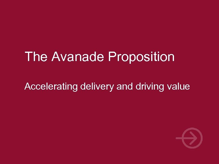 The Avanade Proposition Accelerating delivery and driving value