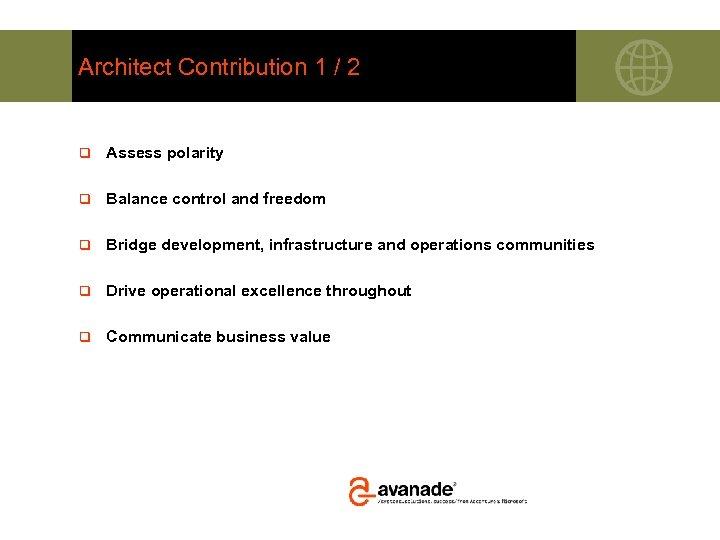 Architect Contribution 1 / 2 q Assess polarity q Balance control and freedom q
