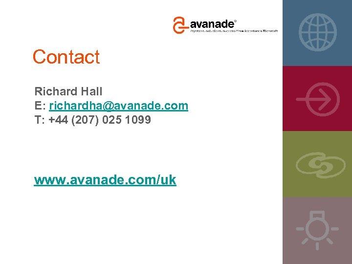 Contact Richard Hall E: richardha@avanade. com T: +44 (207) 025 1099 www. avanade. com/uk