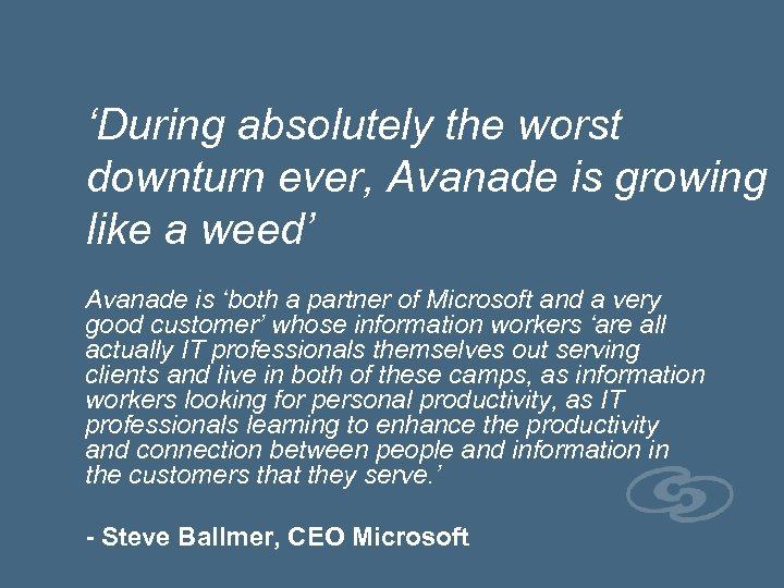 'During absolutely the worst downturn ever, Avanade is growing like a weed' Avanade is
