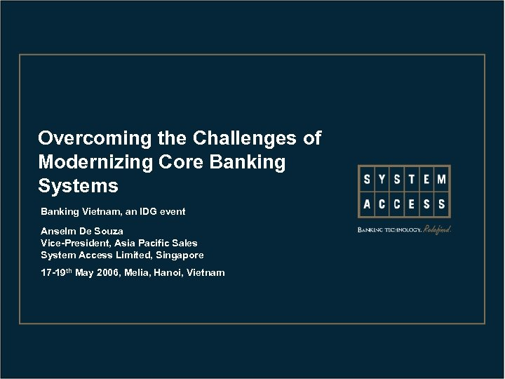 Overcoming the Challenges of Modernizing Core Banking Systems Banking Vietnam, an IDG event Anselm