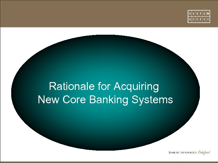 Rationale for Acquiring New Core Banking Systems