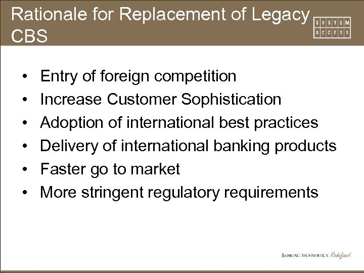 Rationale for Replacement of Legacy CBS • • • Entry of foreign competition Increase
