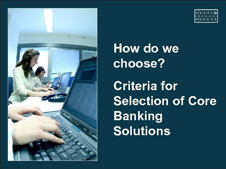 How do we choose? Criteria for Selection of Core Banking Solutions