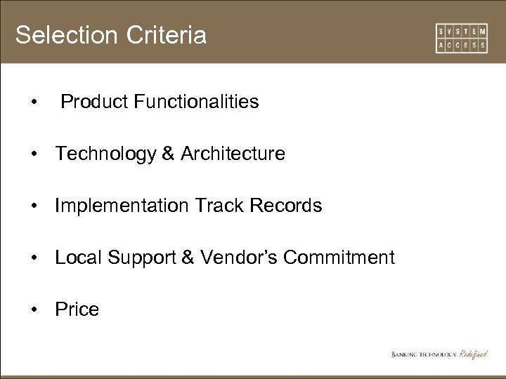 Selection Criteria • Product Functionalities • Technology & Architecture • Implementation Track Records •