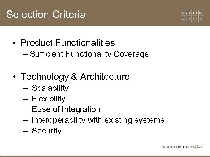 Selection Criteria • Product Functionalities – Sufficient Functionality Coverage • Technology & Architecture –