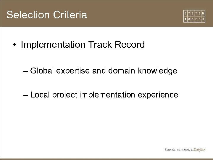 Selection Criteria • Implementation Track Record – Global expertise and domain knowledge – Local