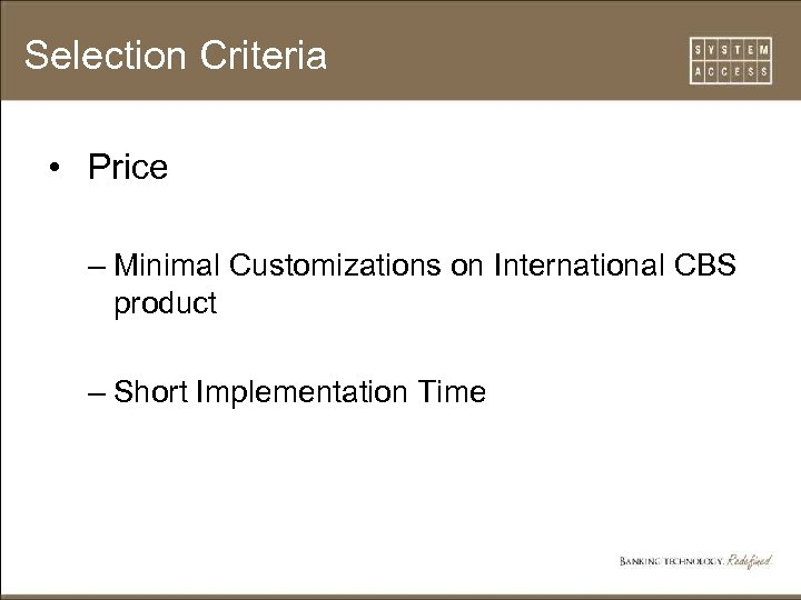 Selection Criteria • Price – Minimal Customizations on International CBS product – Short Implementation