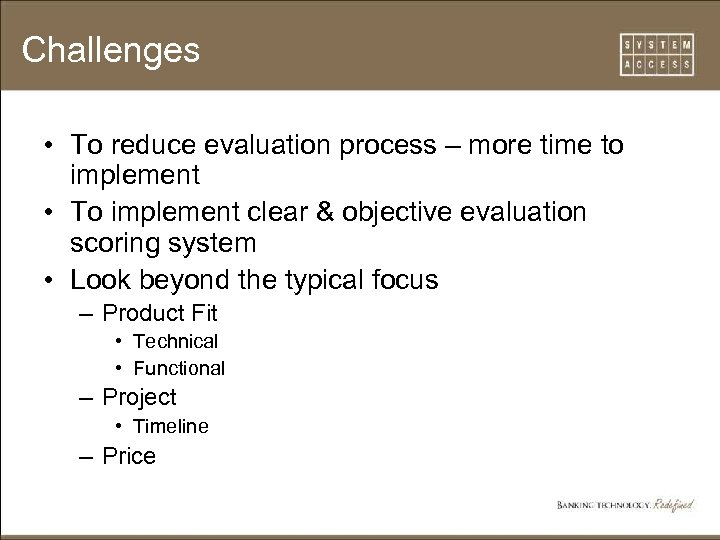 Challenges • To reduce evaluation process – more time to implement • To implement